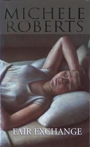 Michèle Roberts - Fair Exchange.