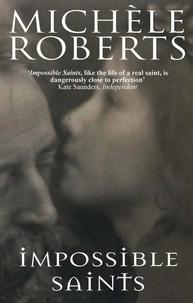 Michèle Roberts - Impossible Saints.