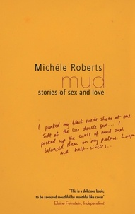 Michèle Roberts - Mud - Stories of Sex and Love.