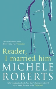 Michèle Roberts - Reader, I Married Him.
