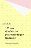Michèle Ruffat - 175 ans d'industrie pharmaceutique française - Histoire de Synthélabo.