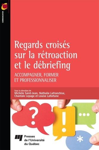 Michèle Saint-Jean et Nathalie Lafranchise - Regards croisés sur la rétroaction et le débriefing - Accompagner, former et professionnaliser.