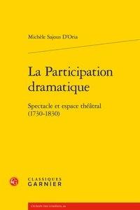 Michèle Sajous d'Oria - La participation dramatique - Spectacle et espace théâtral (1730-1830).