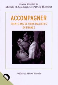 Michèle Salamagne et Patrick Thominet - Accompagner - Trente ans de soins palliatifs en France.