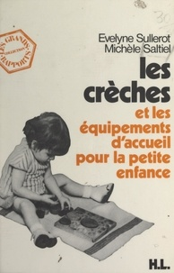 Michèle Saltiel et Evelyne Sullerot - Les crèches et les équipements d'accueil pour la petite enfance.