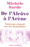 Michèle Sarde - De l'alcôve à l'arène - Nouveau regard sur les Françaises.
