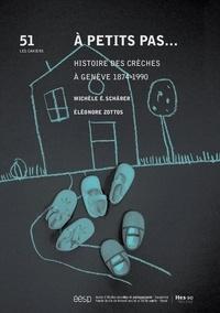 Michèle Schärer et Eléonore Zottos - A petits pas... - Histoire des crèches à Genève 1874-1990.