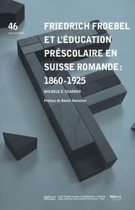 Michèle Schärer - Friedrich Froebel et l'éducation préscolaire en Suisse romande : 1860-1925.