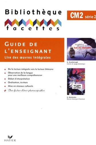 Michèle Schöttke et François Tournaire - Facettes CM2 - Guide de l'enseignant, Lire des oeuvres intégrales.
