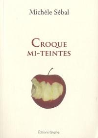 Michèle Sébal - Croque mi-teintes.