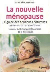 Michèle Serrand - La nouvelle ménopause - Le guide des hormones naturelle après 45 ans.