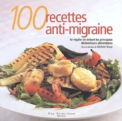 Michèle Sharp - 100 recettes anti-migraine - Se régaler en évitant les principaux déclencheurs alimentaires.