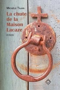 Michèle Tajan - La chute de la Maison Lacaze.