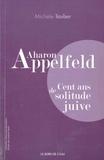 Michèle Tauber - Aharon Appelfeld - Cent ans de solitude juive.