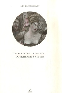 Michèle Tesseyre - Moi, Veronica Franco - Courtisane à Venise.