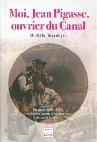 Michèle Teysseyre - Moi, Jean Pigasse, ouvrier du Canal.