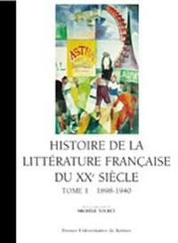 Michèle Touret - Histoire de la littérature française du XXe siècle. - Tome 1, 1898-1940.