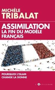 Michèle Tribalat - Assimilation, la fin du modèle français - Pourquoi l'Islam change la donne.