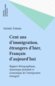 Michèle Tribalat - Cent ans d'immigration, étrangers d'hier, Français d'aujourd'hui - Apport démographique, dynamique familiale et économique de l'immigration étrangère.