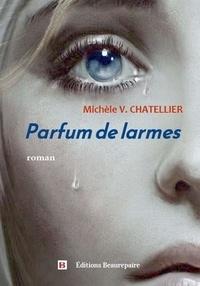 Michèle V. Chatellier - Parfum de larmes.