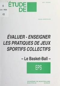 Michèle Vandevelde et E. Gaspari - Évaluer, enseigner les pratiques de jeux sportifs collectifs : le basket-ball.