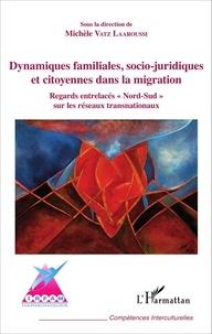 """Michèle Vatz Laaroussi - Dynamiques familiales, socio-juridiques et citoyennes dans la migration - Regard entrelacés """"Nord-Sud"""" sur les résaux transnationnaux."""