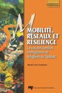 Michèle Vatz Laaroussi - Mobilité, réseaux et résilience - Le cas des familles immigrantes réfugiées au Québec.