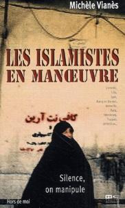 Michèle Vianès - Silence, on manipule - Les islamistes en manoeuvre.