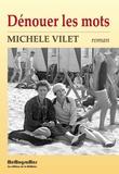 Michèle Vilet - Dénouer les mots.