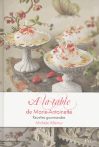 Michèle Villemur - A la table de Marie-Antoinette - Recettes gourmandes.