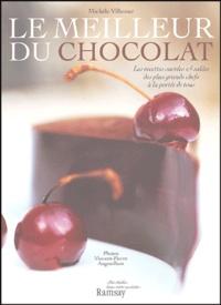 Michèle Villemur - Le meilleur du chocolat - Les recettes sucrées et salées des plus grands chefs à la portée de tous.
