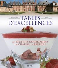Michèle Villemur et Vincent-Pierre Angouillant - Tables d'excellences - Histoire & gastronomie au château Breteuil : 62 recettes gourmandes.