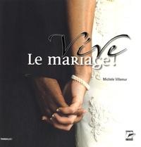 Michèle Villemur - Vive le mariage ! - Ou comment se réapproprier les bons moments de la vie.