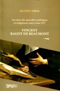 Michèle Virol - Au coeur des querelles politiques et religieuses sous Louis XIV - Vincent Ragot de Beaumont.