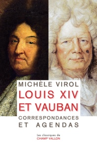 Michèle Virol - Louis XIV et Vauban - Correspondances et agendas.