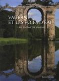 Michèle Virol et Michel Adgé - Vauban et les voies d'eau - Les étoiles de Vauban.