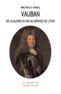 Michèle Virol - Vauban - De la gloire du roi au service de l'Etat.