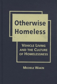 Michele Wakin - Otherwise Homeless : Vehicle Living and the Culture of Homelessness.