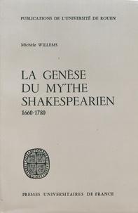 Michèle Willems - La genèse du mythe shakespearien (1660-1780).