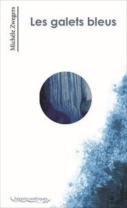 Michèle Zwegers - Les galets bleus.