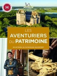 Michelin - Les aventuriers du patrimoine - 40 acteurs du patrimoine racontent.