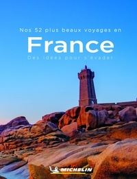 Michelin - Nos 52 plus beaux voyages en France.