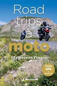 Michelin - Road-trips à moto - 52 virées en France.