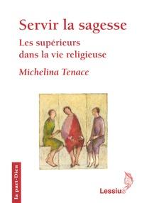 Michelina Tenace - Servir la sagesse - Les supérieurs dans la vie religieuse.