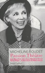 Micheline Boudet - Passion Théâtre - Avec Marie Bell, Louis Jouvet, Madeleine Renaud, Gérard Philipe... un demi-siècle de théâtre français.