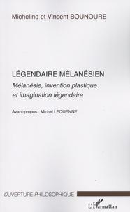 Micheline Bounoure et Vincent Bounoure - Légendaire mélanésien - Mélanésie, invention plastique et imagination légendaire.