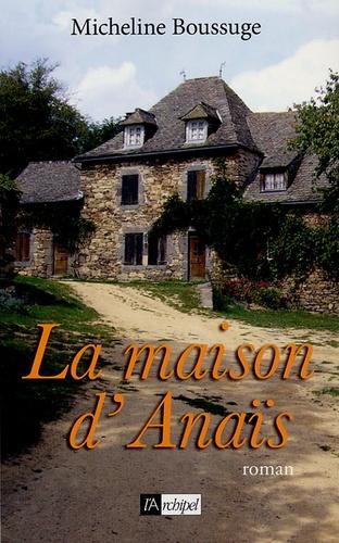 Micheline Boussuge - La maison d'Anaïs.