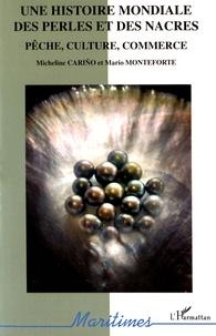 Micheline Cariño et Mario Monteforte - Une histoire mondiale des perles et des nacres - Pêche, culture, commerce.