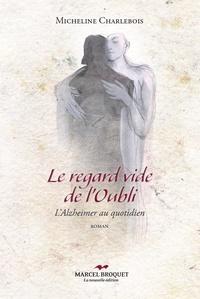Micheline Charlebois - Le regard vide de l'oubli - L'Alzheimer au quotidien.