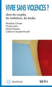 Micheline Christen et Charles Heim - Vivre sans violences ? - Dans les couples, les institutions, les écoles.